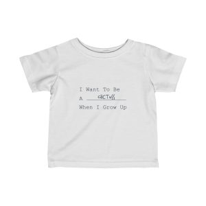 I Want To Be A Cactuss When I Grow Up   Infant Fine Jersey Tee