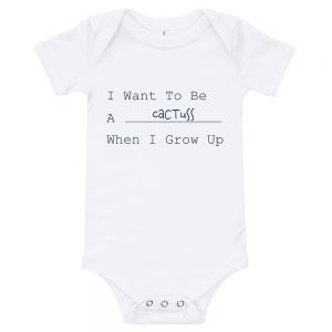 I Want To Be A cactuss When I Grow Up | Easy Change Onesie